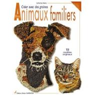 CREER AVEC DES GRAINES: ANIMAUX FAMILIERS